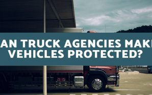 Can Truck Agencies Make Vehicles Protected?